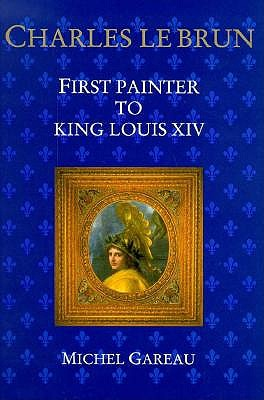 Image for Charles Le Brun: First Painter to King Louis XIV