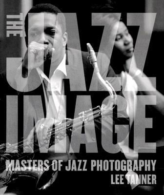 JAZZ IMAGE : MASTERS OF JAZZ PHOTOGRAPHY, LEE TANNER