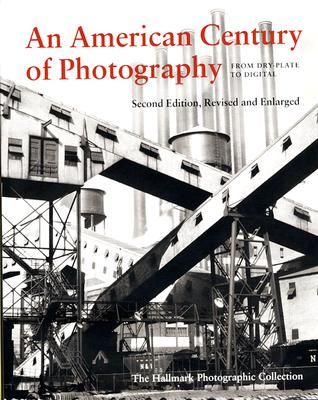 Image for American Century of Photography: From Dy Plate to Digital: The Hallmark Photographic Collection