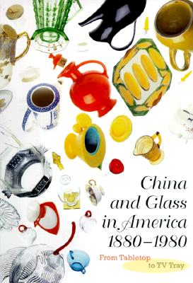 Image for China and Glass in America, 1880-1980: From Table Top to TV Tray