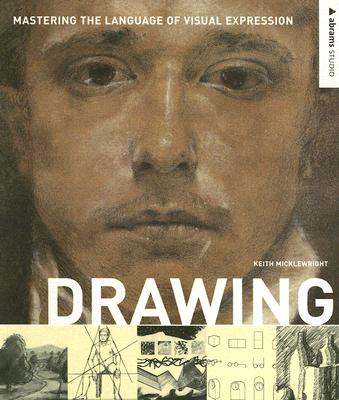 Drawing: Mastering the Language of Visual Expression (Abrams Studio), Micklewright, Keith