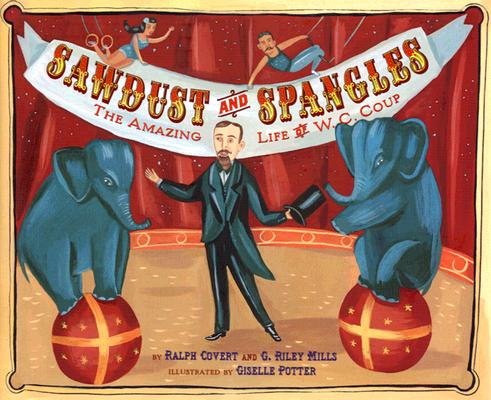Image for Sawdust and Spangles: The Amazing Life of W. C. Coup
