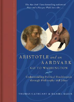 Image for ARISTOTLE AND AN AARDVARK GO TO WASHINGTON UNDERSTANDING POLITICAL DOUBLESPEAK THROUGH PHILOSOPHY AND JOKES