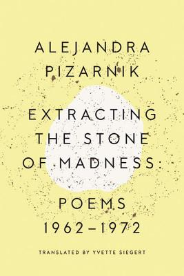 Image for Extracting the Stone of Madness: Poems 1962 - 1972