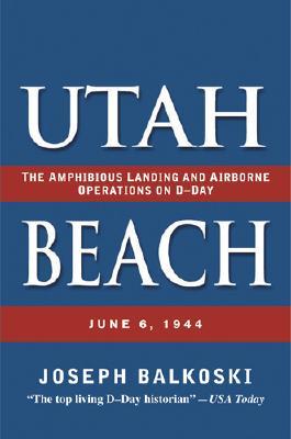 Utah Beach: The Amphibious Landing And Airborne Operations On D-Day, June 6, 1944, Balkoski, Joseph;Balkoski, Joe
