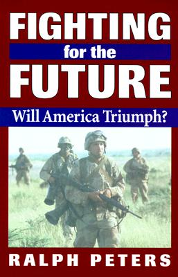 Fighting for the Future: Will America Triumph?, Peters, Ralph