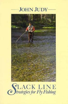 Slack Line Strategies for Fly Fishing