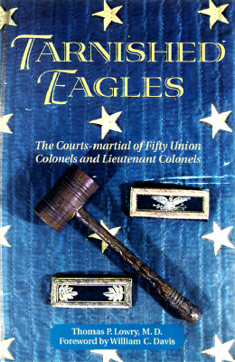 Image for Tarnished Eagles: The Courts-Martial of Fifty Union Colonels and Lieutenant Colonels