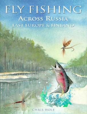 Image for Fly Fishing: Across Russia East Europe & Finland (Fly Fishing International)