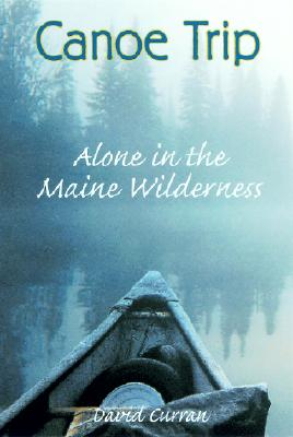 Image for Canoe Trip: Alone in the Maine Wilderness