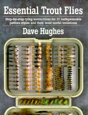 Image for Essential Trout Flies: Step-by-step tying instructions for 31 indispensable pattern styles and their most useful variations (Step-By-Step Tying Instructions for 31 Indispensible Pattern)