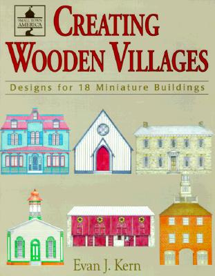 Image for Creating Wooden Villages: Designs for 18 Miniature Buildings
