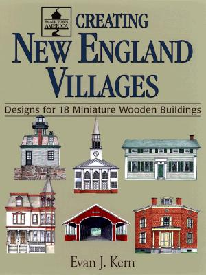 Image for Creating New England Villages: Designs for 18 Miniature Wooden Buildings (Small Town America , No 2)