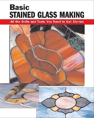 Basic Stained Glass Making: All the Skills and Tools You Need to Get Started (How To Basics), Eric Ebeling; Michael Johnston; Alan Wycheck