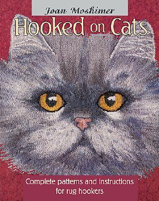 Hooked on Cats: Complete Patterns and Instructions for Rug Hookers, Moshimer, Joan