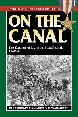 "Image for ""On the Canal: The Marines of L-3-5 on Guadalcanal, 1942 (Stackpole Military History Series)"""