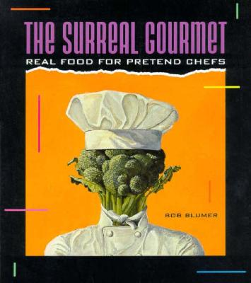Image for Surreal Gourmet: Real Food for Pretend Chefs