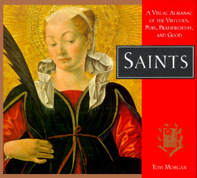 Image for Saints: A Visual Almanac of the Virtuous, Pure, Praiseworthy, and Good