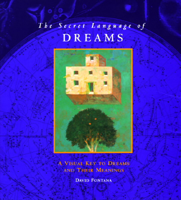 Image for THE SECRET LANGUAGE OF DREAMS A Visual Key to Dreams and Their Meanings
