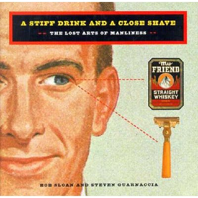 Image for A Stiff Drink & Close Shave The Lost Arts of Manliness