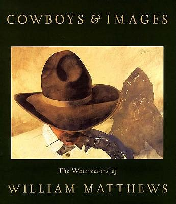 Cowboys & Images: The Watercolors of William Matthews, Mathews, William