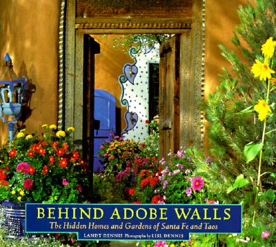 Image for Behind Adobe Walls: The Hidden Homes and Gardens of Santa Fe and Taos