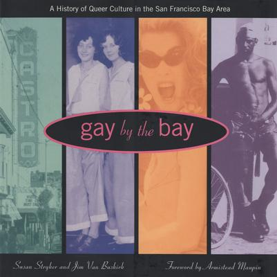 Image for Gay by the Bay: A History of Queer Culture in the San Francisco Bay Area