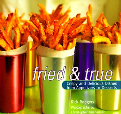 Fried and True: Crispy and Delicious Dishes from Appetizers to Desserts, Rodgers, Rick