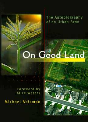 On Good Land: The Autobiography of an Urban Farm, Ableman, Michael
