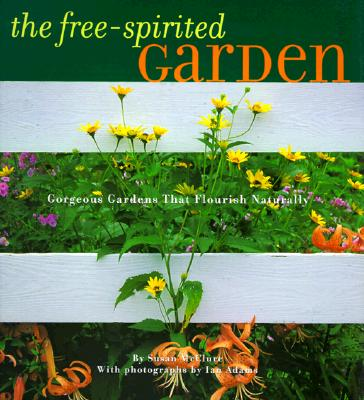 Image for The Free-Spirited Garden: Gorgeous Gardens That Flourish Naturally