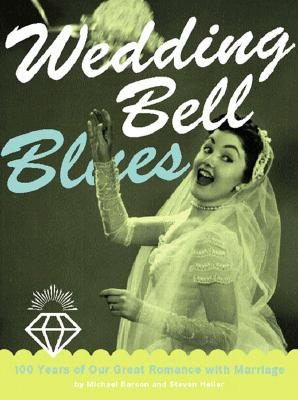 Image for Wedding Bell Blues: 100 Years Of Our Great Romance With Marriage
