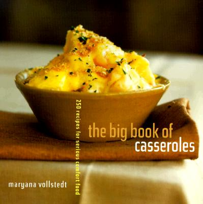 "The Big Book of Casseroles: 250 Recipes for Serious Comfort Food, ""Vollstedt, Maryana"""