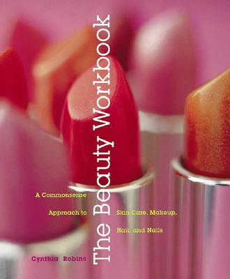 Image for The Beauty Workbook: A Commonsense Approach to Skin Care, Makeup, Hair, and Nails
