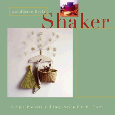 Image for Handmade Style: Shaker: Simple Projects and Inspiration for the Home