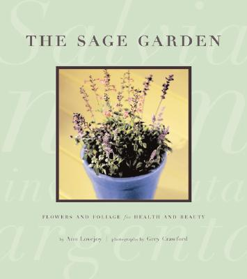 The Sage Garden: Flowers and Foliage for Health and Beauty, Lovejoy, Ann