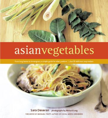 Image for Asian Vegetables  From Long Beans to Lemongrass, A Simple Guide to Asian Produce Plus 50 Delicious, Easy Recipes