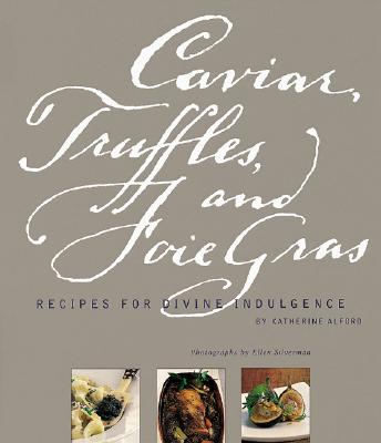 Image for CAVIAR, TRUFFLES, AND FOIE GRAS : RECIPES FOR DIVINE INDULGENCE