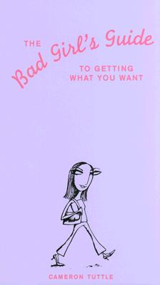 The Bad Girl's Guide to Getting What You Want, Tuttle, Cameron