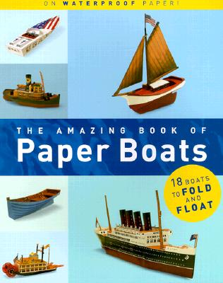 Image for AMAZING BOOK OF PAPER BOATS 18 BOATS TO FOLD AND FLOAT