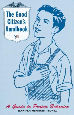 The Good Citizen's Handbook : A Guide to Proper Behavior, McKnight-Trontz, Jennifer