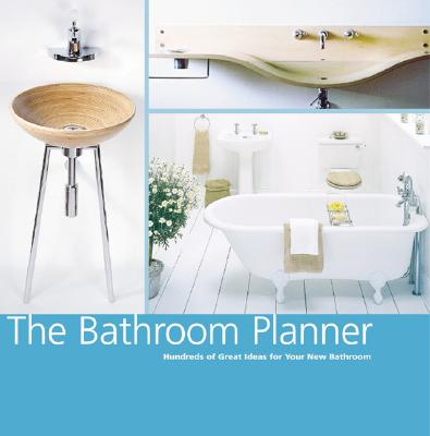 The Bathroom Planner: Hundreds of Great Ideas for Your New Bathroom, Ardley, Suzanne