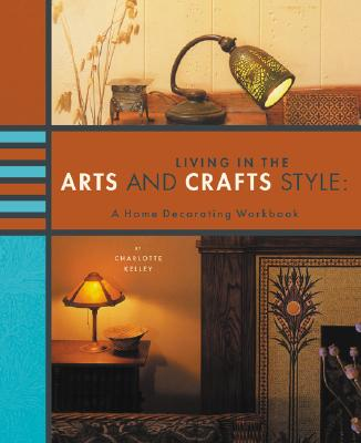 Image for LIVING IN THE ARTS AND CRAFTS STYLE: A Home Decora