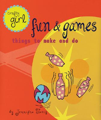 Image for Crafty Girl: Fun and Games: Things to Make and Do