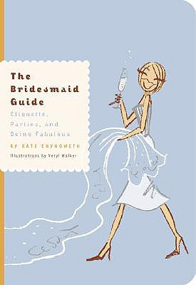 Image for The Bridesmaid Guide: Etiquette, Parties and Being Fabulous