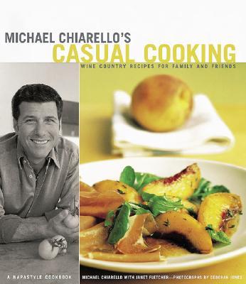 Michael Chiarello's Casual Cooking, Michael Chiarello; Photographer-Deborah Jones; Contributor-Janet Fletcher
