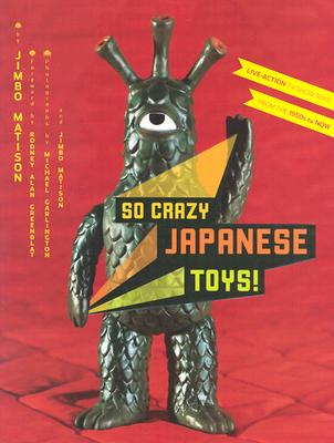 Image for So Crazy Japanese Toys! Live-Action TV Show Toys from the 1950s to Now