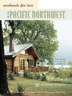 Weekends for Two in the Pacific Northwest: 50 Romantic Getaways Third Edition, Completely Revised and Updated, Gleeson, Bill