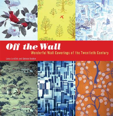Image for Off the Wall: Wonderful Wall Coverings of the Twentieth Century