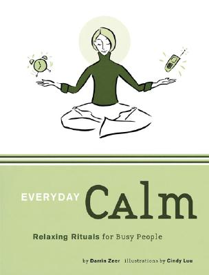 Everyday Calm : Relaxing Rituals for Busy People, DARRIN ZEER
