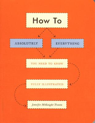 How to: Absolutely Everything You Need to Know, McKnight-Trontz, Jennifer
